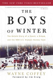 The Boys of Winter:  The Untold Story of a Coach, a Dream, and the 1980 U.S. Olympic Hockey Team (by Wayne Coffey; foreword by Jim Craig) by Jim Craig