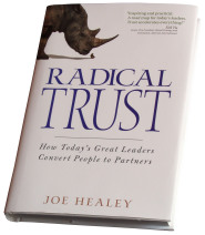 Radical Trust: How Today's Great Leaders Convert People to Partners by Joe Healey