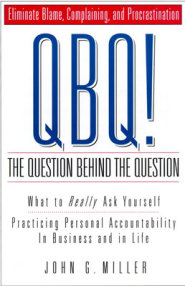 QBQ!: The Question Behind The Question by John G. Miller