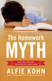 THE HOMEWORK MYTH:  Why Our Kids Get Too Much of a Bad Thing  by Alfie Kohn