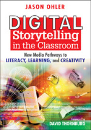 Digital Storytelling in the Classroom by Dr. Jason Ohler