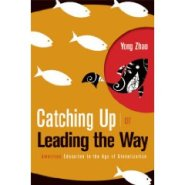 Catching Up or Leading the Way: American Education in the Age of Globalization by Yong Zhao Ph.D.