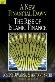 A New Financial Dawn: The Rise of Islamic Finance by Joe DiVanna