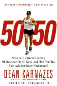 50/50 – How to Achieve Super Endurance by Dean Karnazes