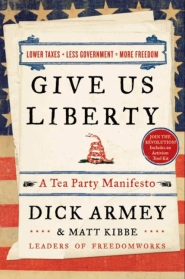 Give Us Liberty:  A Tea Party Manifesto by Dick Armey