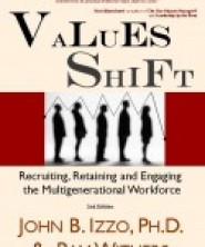 In Values Shift: Recruiting, Retaining and Engaging the Multigenerational Workforce by John Izzo