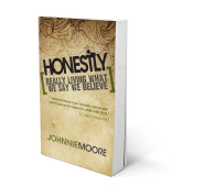 Honestly: Really Living What We Say We Believe by Johnnie Moore