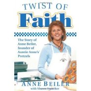 Twist of Faith: The Story of Anne Beiler, Founder of Auntie Anne's Pretzels by Auntie Anne Beiler