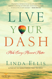 Live Your Dash - Make Every Moment Matter by Linda Ellis