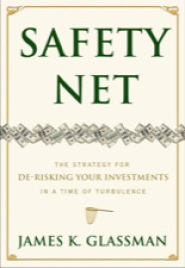 Safety Net: The Strategy for De-Risking Your Investments in a Time of Turbulence by Amb. James K. Glassman