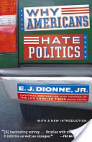 Why Americans Hate Politics by E.J. Dionne, Jr.
