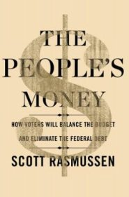 The People's Money: How Voters Will Balance the Budget and Eliminate the Federal Debt  by Scott Rasmussen