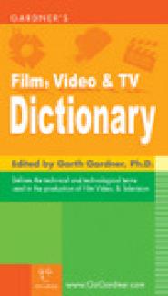 Gardner's Film, Video and TV Dictionary  by GA Gardner, Ph.D.