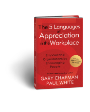 The 5 Languages of Appreciation in the Workplace: Empowering Organizations by Encouraging People by Paul White