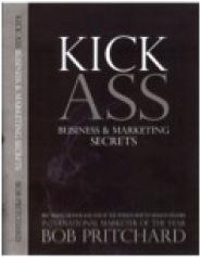 Kick Ass Marketing Secrets by Bob Pritchard