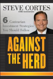 Against the Herd: 6 Contrarian Strategies You Should Follow by Steve Cortes