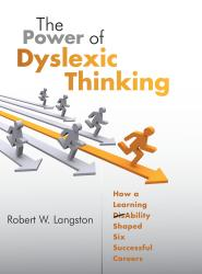 The Power of Dyslexic Thinking, How a Learning DisAbility Shaped Six Successful Careers by Robert Langston