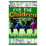 For the Children, Redefining Success in School and Success in Life by Robert Langston