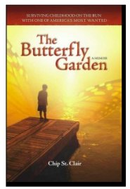 The Butterfly Garden: Surviving Childhood on the Run with One of America's Most Wanted by Chip St. Clair