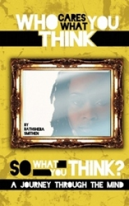 So Who Cares What You Think by Bathsheba Smithen