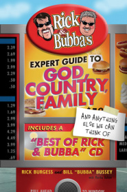 Rick and Bubba's Expert Guide to God, Country, Family, and Anything Else We Can Think Of by Rick Burgess