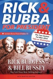 Rick and Bubba for President: The Two Sexiest Fat Men Alive Take on Washington by Rick Burgess