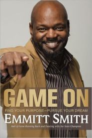Game On: Find Your Purpose--Pursue Your Dream by Emmitt Smith