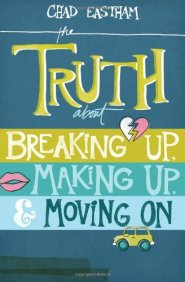 Truth about Breaking up Making up by Chad Eastham