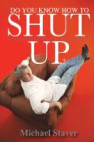 Do You Know How To Shut Up  by Mike Staver
