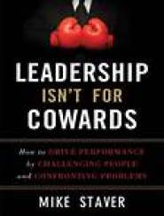 Leadership Isnt For Cowards by Mike Staver