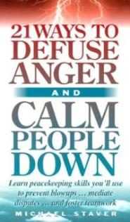 21 Ways To Defuse Anger and Calm people Down by Mike Staver