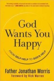 God Wants You Happy: From Self-Help to God's Help by Father Jonathan Morris