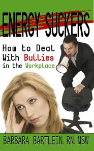 Energy Suckers - How To Deal With Bullies in the Workplace by Barbara Bartlein RN, CSP