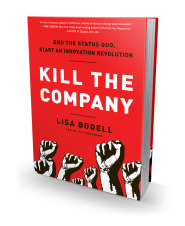 Kill the Company: End the Status Quo, Start an Innovation Revolution by Lisa Bodell