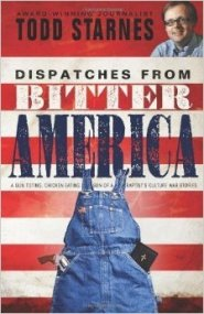 Dispatches from Bitter America by Todd Starnes