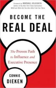 Become The Real Deal: The Proven Path to Influence and Executive Presence by Connie Dieken