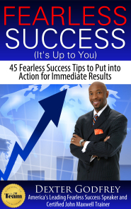 Fearless success (It's Up to You) 45 Fearless Success Tips to Put Into Action for Immediate Results by Dexter Godfrey