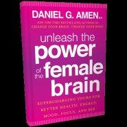 Unleash the Power of the Female Brain by Dr. Daniel Amen