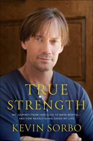 True Strength by Kevin Sorbo
