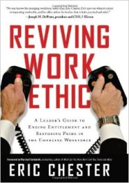Reviving Work Ethic: A Leader's Guide to Ending Entitlement and Restoring Pride in the Emerging Workforce by Eric Chester