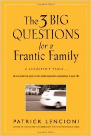 The 3 Big Questions for a Frantic Family by Patrick Lencioni