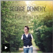 "Original CD - ""Have my Heart "" by George Dennehy"