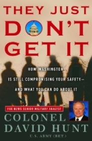 They Just Don't Get It: How Washington Is Still Compromising Your Safety--and What You Can Do About It  by David Hunt