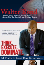 Think. Execute. Dominate (31 Truths to Boost Peak Performance) by Walter Bond