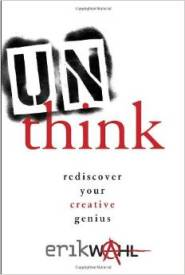 Unthink: Rediscover Your Creative Genius by Erik Wahl
