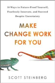 Make Change Work for You: 10 Ways to Future-Proof Yourself, Fearlessly Innovate, and Succeed Despite Uncertainty by Scott Steinberg