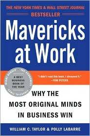 Mavericks at Work: Why the Most Original Minds in Business Win by Polly LaBarre