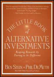 The Little Book of Alternative Investments: Reaping Rewards by Daring to be Different  by Ben Stein