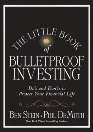 The Little Book of Bulletproof Investing: Do's and Don'ts to Protect Your Financial Life by Ben Stein