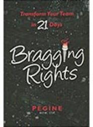 Bragging Rights-Transform Your Team In 21 Days by Pegine Echevarria